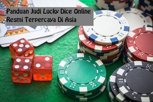 Panduan Judi Lucky Dice Online Resmi Terpercaya Di Asia