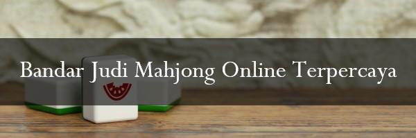 Bandar Judi Mahjong Online Terpercaya