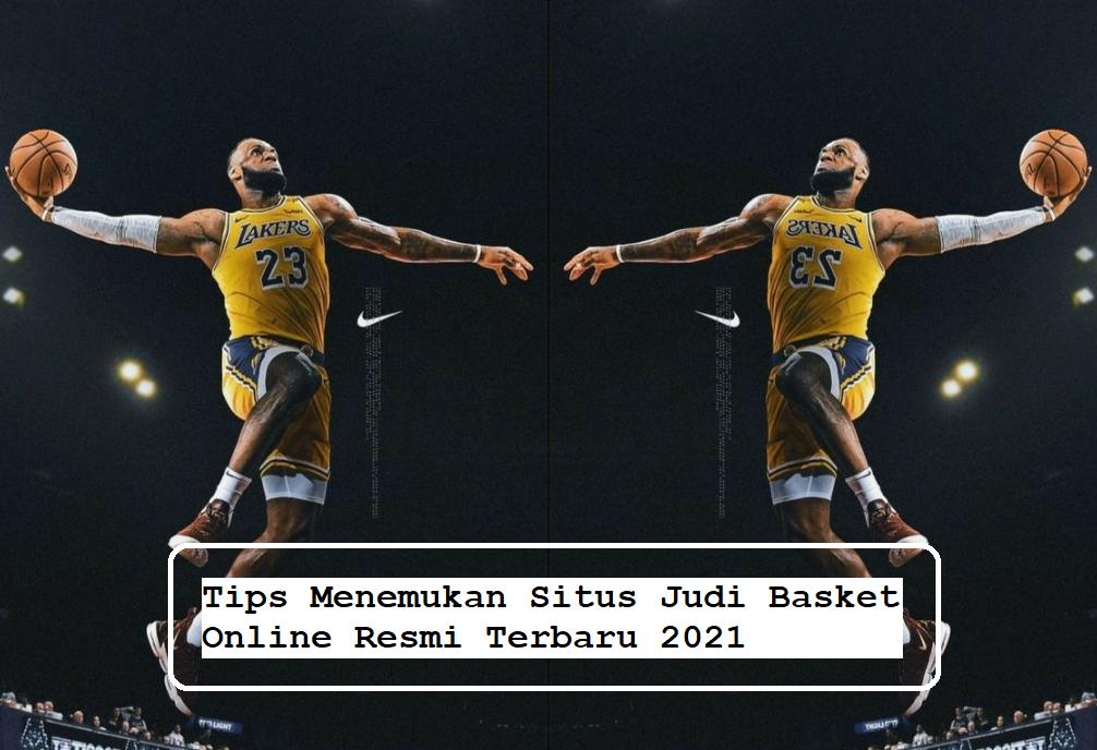 Tips Menemukan Situs Judi Basket Online Resmi Terbaru 2021